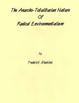 The Anarcho-Totalitarian Nature Of Radical Environmentalism