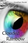 Book Cover Image. Title: Clouded Rainbow, Author: Jonathan Sturak