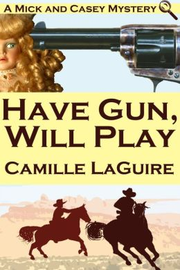 Have Gun, Will Play (a Mick and Casey Mystery)