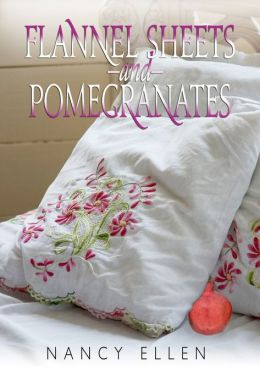 Flannel Sheets and Pomegranates, A Short Story