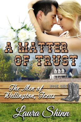 A Matter of Trust: The Men of Wellington, Texas series - book 1