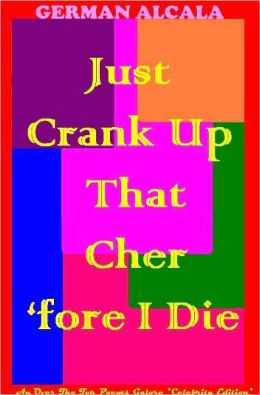 Just Crank Up That Cher 'Fore I Die
