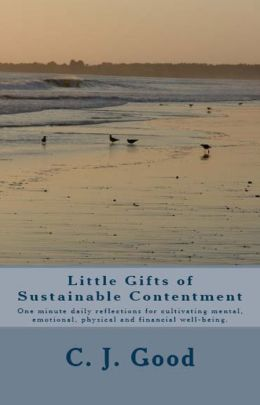 Little Gifts of Sustainable Contentment: One-minute daily reflections for cultivating mental, emotional, physical and financial well-being.