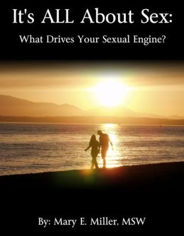 It's All About Sex: What Drives Your Sexual Engine?