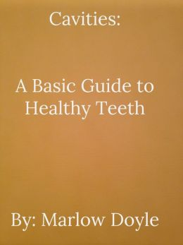 Cavities: A Basic Guide to Healthy Teeth