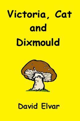 Victoria, Cat and Dixmould