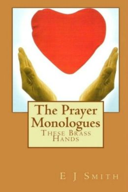 The Prayer Monologues: These Brass Hands