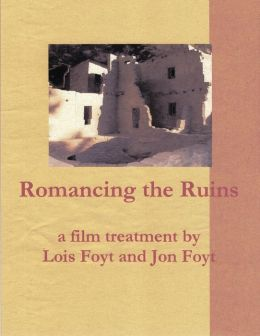 Romancing the Ruins, a Film Treatment