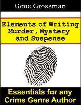 Elements of Writing Murder, Mystery & Suspense
