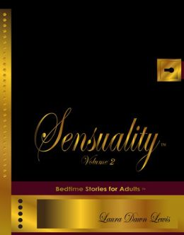 Sensuality Volume Two: The Collection of Bedtime Stories for Adults (TM)