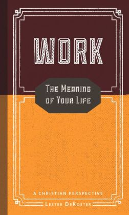 Work: The Meaning of Your Life - A Christian Perspective