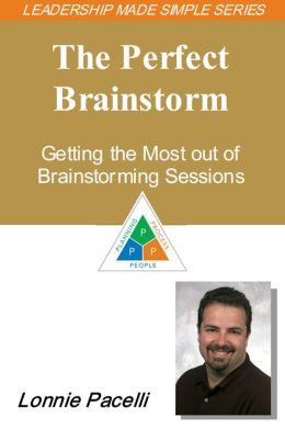 The Leadership Made Simple Series: The Perfect Brainstorm - Getting the Most out of Brainstorming Sessions