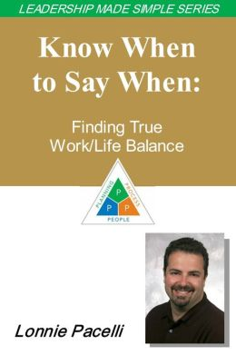 The Leadership Made Simple Series: Know When to Say When: Finding True Work/Life Balance