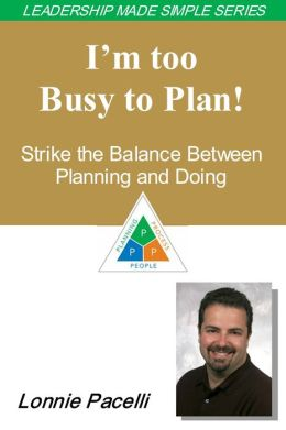 The Leadership Made Simple Series: I'm Too Busy to Plan! Strike the Balance Between Planning and Doing