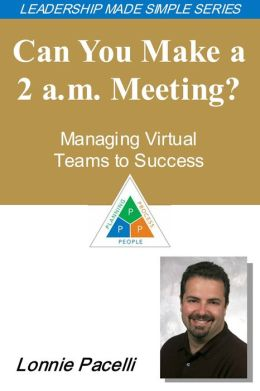 The Leadership Made Simple Series: Can You Make a 2a.m. Meeting? Managing Virtual Teams to Success
