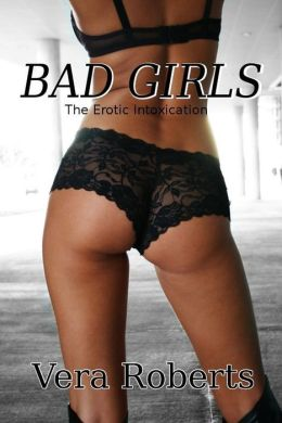 The Erotic Intoxication: Bad Girls