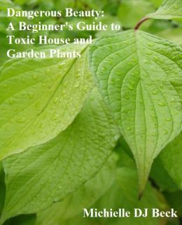 Dangerous Beauty: A Beginner's Guide to Toxic House and Garden Plants