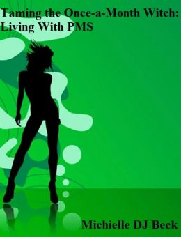 Taming the Once-a-Month Witch: Living With PMS