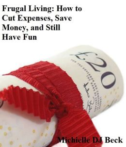Frugal Living: How to Cut Expenses, Save Money, and Still Have Fun