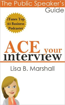 Ace Your Interview (The Public Speaker's Guide)
