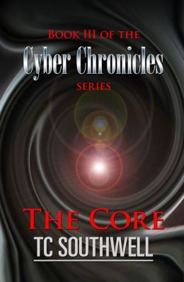 The Cyber Chronicles Book III: The Core