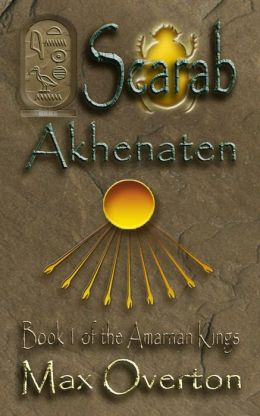 The Amarnan Kings Book 1: Scarab - Akhenaten