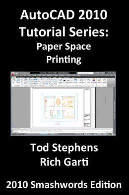 AutoCAD 2010 Tutorial Series: Paper Space Printing