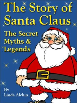 The Story of Santa Claus: The Secret Myths and Legends