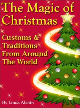 The Magic Of Christmas: Customs & Traditions from Around the World