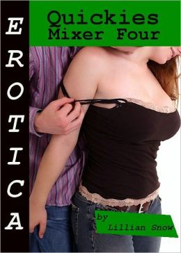 Erotica: Quickies, Mixer Four