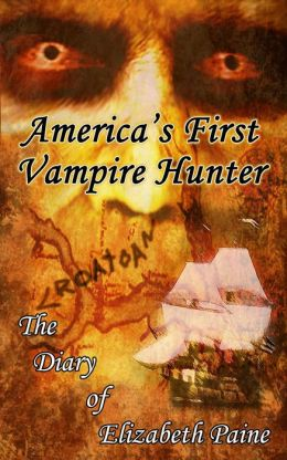 America's First Vampire Hunter: The Diary of Elizabeth Paine