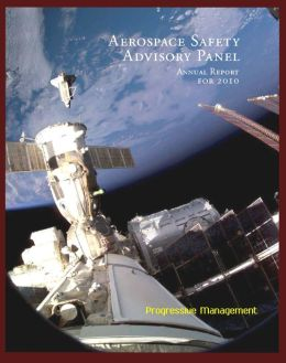 2010 NASA Aerospace Safety Advisory Panel (ASAP) Annual Report, Issued January 2011 - Space Shuttle, International Space Station, Commercial Crew and Cargo, Human Rating, Exploration Program