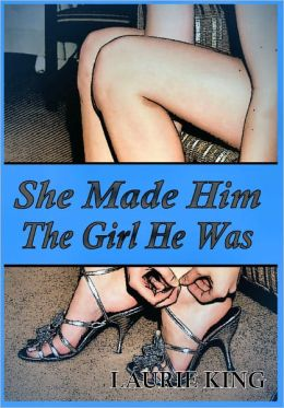 She Made Him The Girl He Was