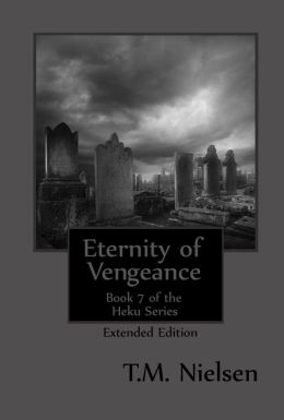 Eternity of Vengeance (Extended Edition) : Book 7 of the Heku Series