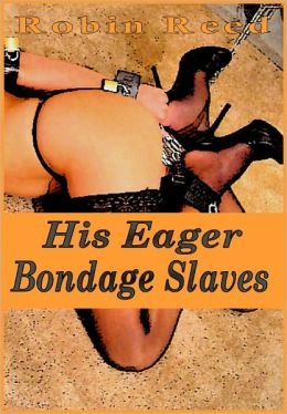 His Eager Bondage Slaves