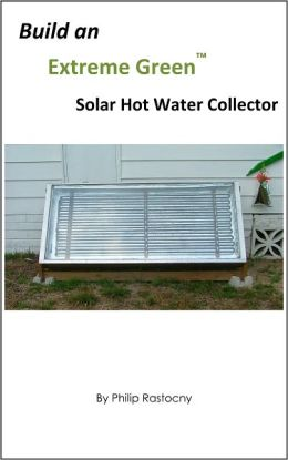 Build and Extreme Green Hot Water Solar Collector