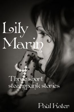 Lily Marin: three short steampunk stories