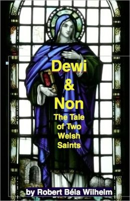 Dewi and Non, the Tale of Two Welsh Saints