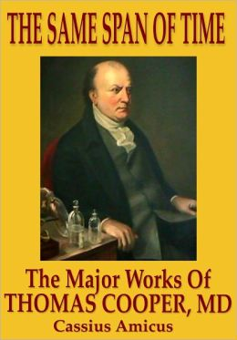 The Same Span of Time: The Major Works of Thomas Cooper M.D.
