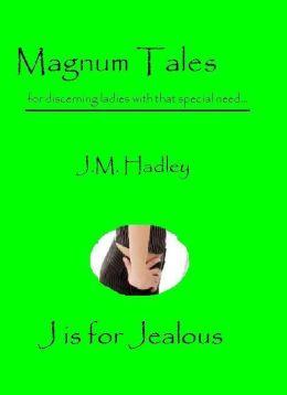 Magnum Tales ~ J is for Jealous