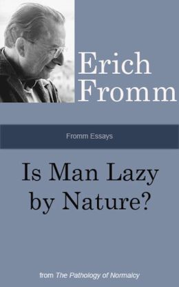 Fromm Essays: Is Man Lazy by Nature?