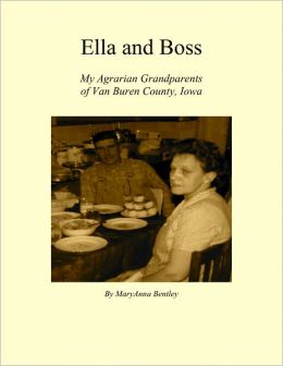 Ella and Boss: My Agrarian Grandparents of Van Buren County, Iowa