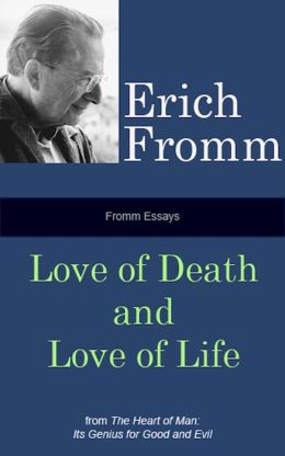 Fromm Essays: Love of Death and Love of Life