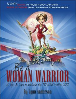 Be a Woman Warrior: 12 Tips & Sips to Unleash the Power Within You