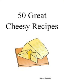50 Great Cheesy Recipes