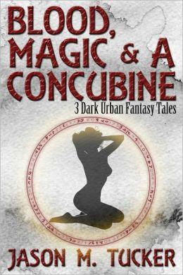 Blood, Magic & a Concubine: 3 Dark Urban Fantasy Tales