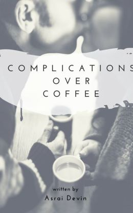 Complications Over Coffee