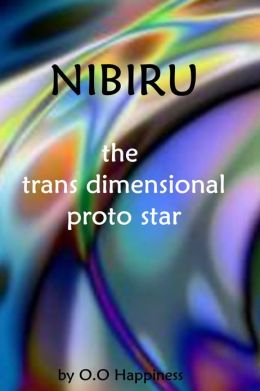 Nibiru - the Trans Dimensional Proto Star