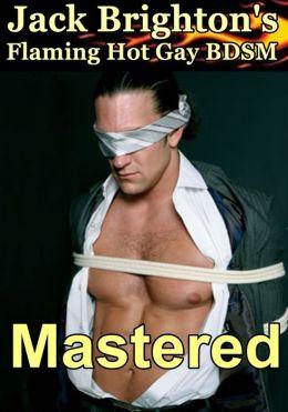 Mastered (Flaming Hot Erotic Gay BDSM)