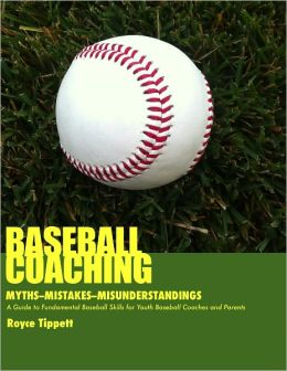 Baseball Coaching: Myths, Mistakes, and Misunderstandings